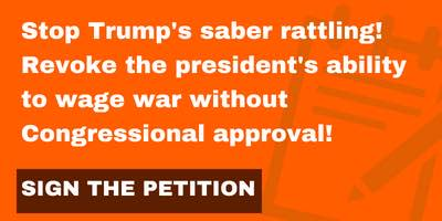 Stop Trump's saber rattling! Revoke the president's ability to wage war without Congressional approval!